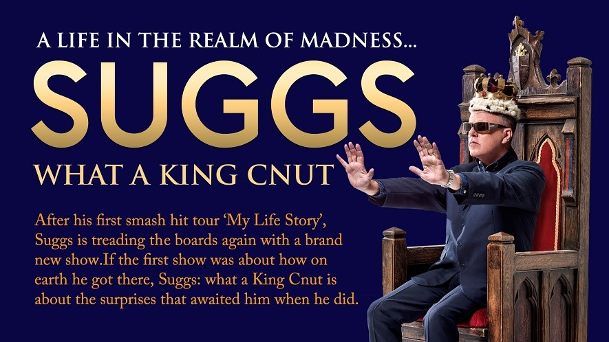 Suggs What A King Cnut – A Life in the Realm of Madness – NEW DATE