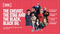 The Cheviot, the Stag & the Black, Black Oil – The National Theatre of Scotland - CLICK FOR MORE INFO!