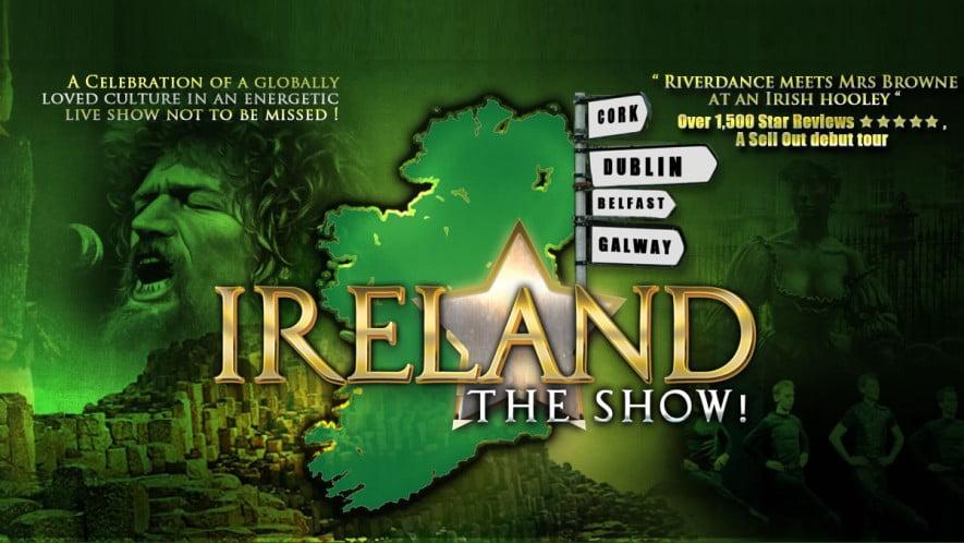 Ireland – The Show – Rescheduled Performance
