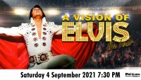 A Vision of Elvis – Rescheduled Performance - CLICK FOR MORE INFO!